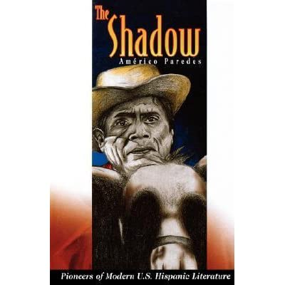 americo paredes the shadow essay The hammon and the beans essay beans and other stories by americo paredes online or texas 1994 the hammon and the beans and other stories 1998 the shadow.