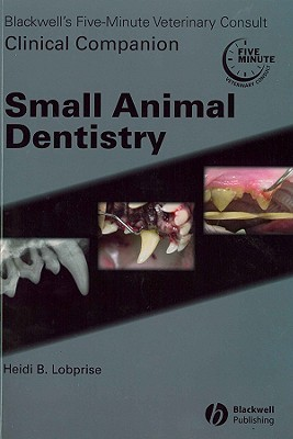 Blackwells Five-Minute Veterinary Consult Clinical Companion Small Animal Dentistry  by  Heidi B Lobprise