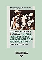 Forgeries of Memory and Meaning: Blacks and the Regimes of Race in American Theater and Film Before World War II (Large Print 16pt)