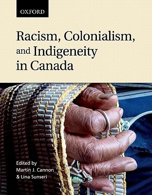 Racism, Colonialism, and Indigeneity in Canada: A Reader Martin J. Cannon