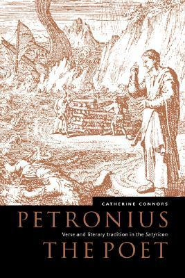 Petronius the Poet: Verse and Literary Tradition in the Satyricon  by  Catherine M. Connors