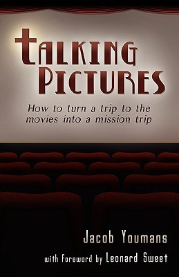 Talking Pictures: How to Turn a Trip to the Movies Into a Mission Trip  by  Jacob Youmans