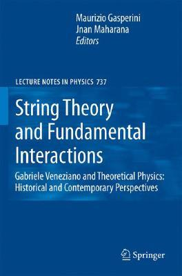 String Theory and Fundamental Interactions: Gabriele Veneziano and Theoretical Physics: Historical and Contemporary Perspectives Maurizio Gasperini
