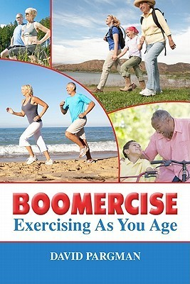 Boomercise: Exercising as You Age David Pargman