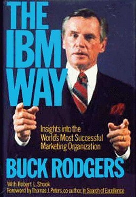 The IBM Way: Insights into the Worlds Most Successful Marketing Organization Buck Rodgers
