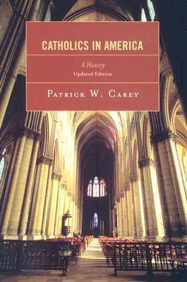 Catholics in America: A History  by  Patrick W. Carey