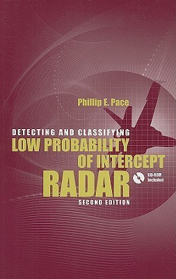 Detecting and Classifying Low Probability of Intercept Radar [With CDROM] Philip E. Pace