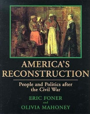 Americas Reconstruction: People and Politics After the Civil War  by  Eric Foner