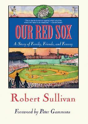 Our Red Sox: A Story of Family, Friends, and Fenway  by  Robert   Sullivan