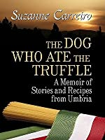 The Dog Who Ate the Truffle: A Memoir of Stories and Recipes from Umbria (Thorndike Biography)
