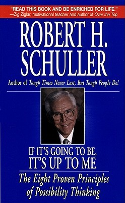 If Its Going To Be, Its Up To Me: The Eight Proven Principles of Possibility Thinking  by  Robert H. Schuller