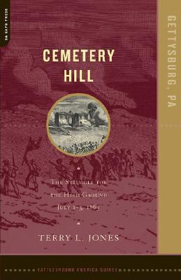 Cemetery Hill: The Struggle For The High Ground, July 1-3, 1863 Terry L. Jones