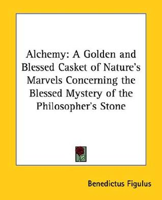 A Golden and Blessed Casket of Natures Marvels Benedictus Figulus