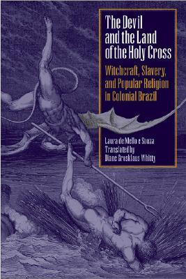 The Devil and the Land of the Holy Cross: Witchcraft, Slavery, and Popular Religion in Colonial Brazil  by  Laura de Mello e Souza