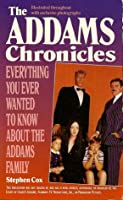 The Addams Chronicles: Everything You Ever Wanted to Now about the Addams Family