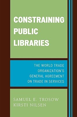 Constraining Public Libraries: The World Trade Organizations General Agreement on Trade in Services  by  Samuel Trosow