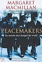 Peacemakers: Six Months that Changed the World: The Paris Peace Conference of 1919 and Its Attempt to End War