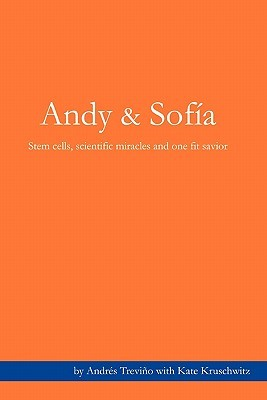 Andy & Sofia: Stem Cells, Scientific Miracles and One Fit Savior  by  Andrés Treviño