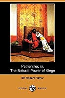 Patriarcha; Or, the Natural Power of Kings (Dodo Press)