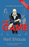 The Game: Undercover in the Secret Society of Pickup Artists. Neil Strauss