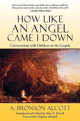 How Like an Angel Came I Down: Conversations With Children on the Gospels  by  Amos Bronson Alcott