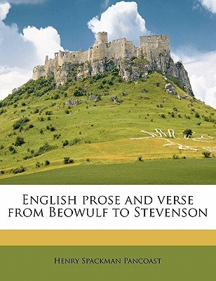 English Prose and Verse from Beowulf to Stevenson  by  Henry Spac Pancoast