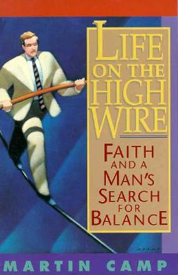 Life on the High Wire  by  Martin Camp