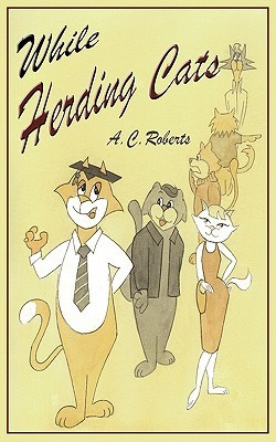 While Herding Cats A.C. Roberts