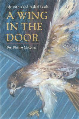 A Wing in the Door: Life with a Red-Tailed Hawk Peri Phillips McQuay