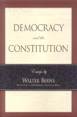 Democracy and the Constitution  by  Walter Berns