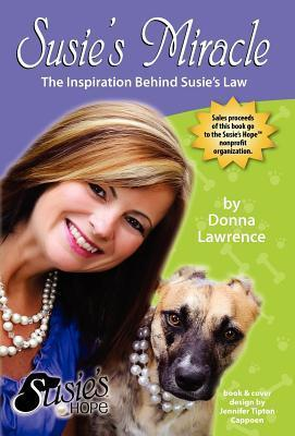 Susies Miracle the Inspiration Behind Susies Law  by  Donna Lawrence