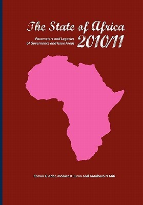 The State of Africa 2010/11. Parameters and Legacies of Governance and Issue Areas  by  Korwa G. Adar