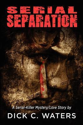Serial Separation: A Serial-Killer Mystery/Love Story (Scott Tucker, #2)  by  Dick Waters