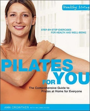 Pilates for You: The Comprehensive Guide To Pilates At Home For Everyone Ann Crowther