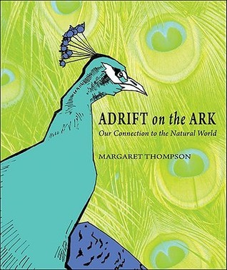 Adrift on the Ark: Our Connection to the Natural World Margaret Thompson