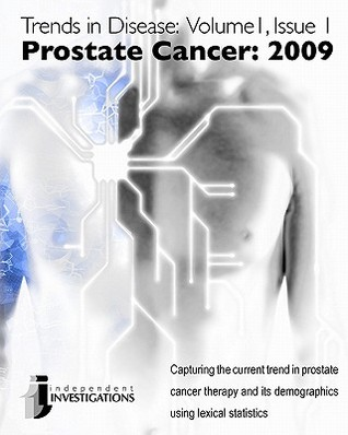 Trends in Disease - Prostate Cancer: 2009: Capturing the Current Trend in Prostate Cancer Therapy and Its Demographics Using Lexical Statistics Kosi Gramatikoff
