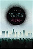 A History of Forgetting: Los Angeles and the Erasure of Memory, New and Fully Updated Edition