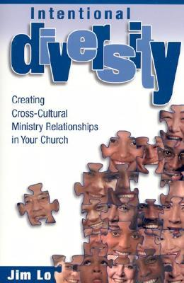 Intentional Diversity: Creating Cross-Cultural Relationships in Your Church  by  Jim Lo