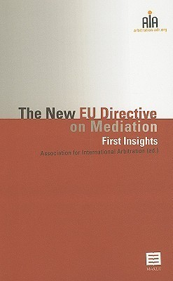 The New EU Directive on Mediation: First Insights  by  Association for International Arbitratio