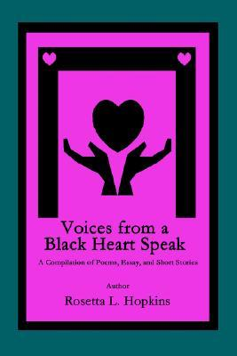 Voices from a Black Heart Speak: A Compilation of Poems, Essay, and Short Stories  by  Rosetta L. Hopkins