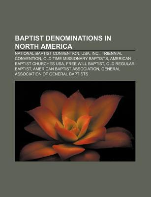 Baptist Denominations in North America: National Baptist Convention, USA, Inc., Triennial Convention, Old Time Missionary Baptists  by  Source Wikipedia