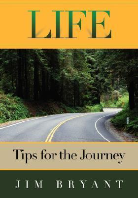 Life: Tips for the Journey Jim Bryant