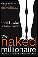 The Naked Millionaire: The Ultimate Fast-Track Guide to Wealth, Freedom and Fulfillment