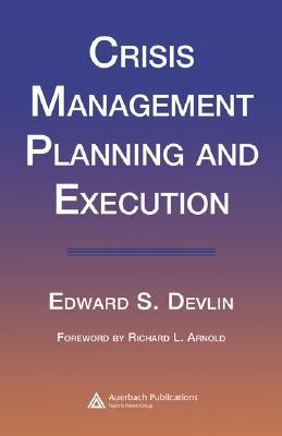 Crisis Management Planning and Execution  by  Edward S. Devlin