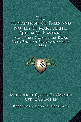 The Heptameron or Tales and Novels of Marguerite, Queen of Navarre: Now First Completely Done Into English Prose and Verse (1886)  by  Marguerite de Navarre