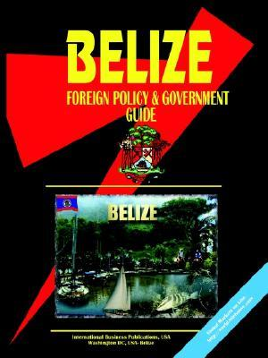 Belize Foreign Policy and Government Guide  by  USA International Business Publications