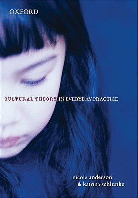 Cultural Theory in Everyday Practice  by  Nicole Anderson
