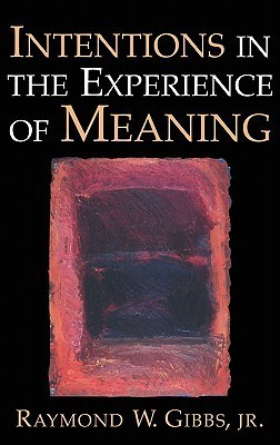 Intentions in the Experience of Meaning  by  Raymond W. Gibbs Jr.