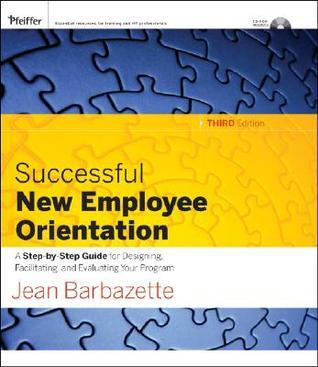 Successful New Employee Orientation: A Step-By-Step Guide for Designing, Facilitating, and Evaluating Your Program [With CDROM]  by  Jean Barbazette