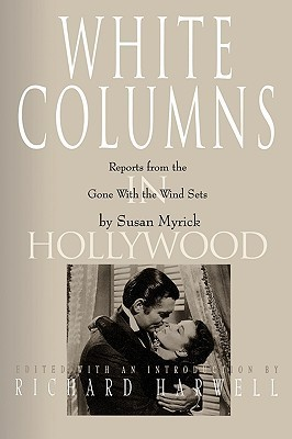 White Columns in Hollywood: Reports from the Gone with the Wind Sets Susan Myrick